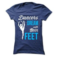 Dancers dream with their feet T-Shirts, Hoodies, Sweatshirts, Tee Shirts (19$ ==> Shopping Now!)
