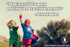 """Play is a child's work and this is not a trivial pursuit"""" - Alfred Adler  http://thekidcounselor.com/play-therapy-quotes/play_is_a_childs_work_adler/"""