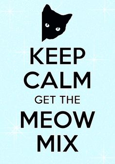 keep calm get the meow mix / Created with Keep Calm and Carry On for iOS #keepcalm #kitty #meowmix