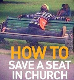 How to save a seat in Church | Christian Funny Pictures - A time to laugh