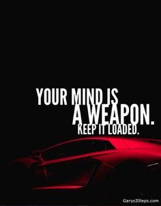 Your mind is a weapon. Keep it loaded.