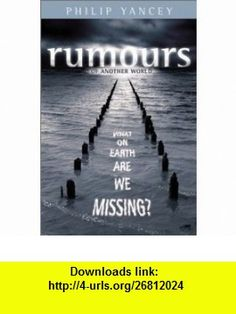 Rumours of Another World What on Earth Are We Missing? (9780310252849) Philip Yancey , ISBN-10: 0310252849  , ISBN-13: 978-0310252849 ,  , tutorials
