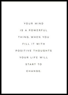 A poster with a message, motivational text, 'Your mind is a powerful thing. When you fill it with positive thoughts your life will start to change'.  This poster is inspiring and goes well with a sleekly designed bedroom or living room. www.desenio.com