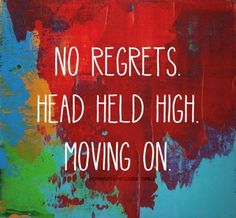 No regrets. Head held high. Moving on. quote life life quote moving on starting over wisdom quote