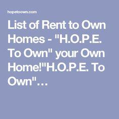 "List of Rent to Own Homes - ""H.O.P.E. To Own"" your Own Home!""H.O.P.E. To Own""…"
