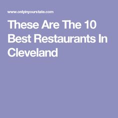 These Are The 10 Best Restaurants In Cleveland