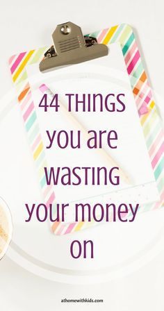 44 Things you are Wasting your Money on! http://athomewithkids.com