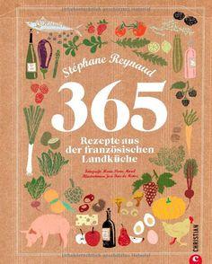 365 Rezepte aus der französischen Landküche. Stéphane Reynaud.