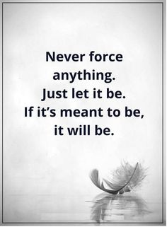 Never Force Anything