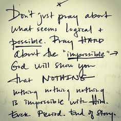 pray for the impossible!