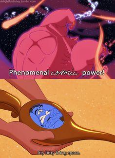 Phenomenally Cosmic Power!! itty bitty living space. -Genie.