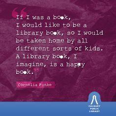 Cornelia Funke, on why she'd like to be a library book.