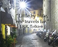 """""""Little by little, one travels far."""" J.R.R. Tolkien – On image by Dr. Joseph McGinn taken in Firenze, Italy -- To those born with the spirit of the journey, life shimmers with beauty. Explore quotes on the journey at http://www.examiner.com/article/travel-a-road-of-literate-quotes-about-the-journey"""