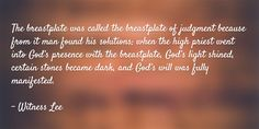The breastplate was called the breastplate of judgment because from it man found his solutions; when the high priest went into God's presence with the breastplate, God's light shined, certain stones became dark, and God's will was fully manifested. Quote from, Witness Lee, via www.agodman.com