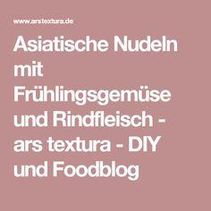 Asiatische Nudeln mit Frühlingsgemüse und Rindfleisch - ars textura - DIY und Foodblog