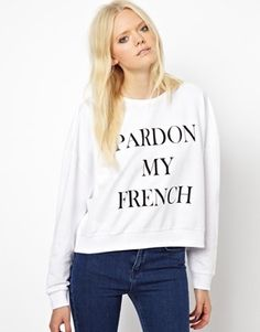 Pardon My French Sweatshirt at ASOS - totally want to wear this.