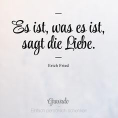 """""""Es ist, was es ist, sagt die Liebe."""" - Erich Fried"""