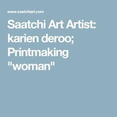 "Saatchi Art Artist: karien deroo; Printmaking ""woman"""