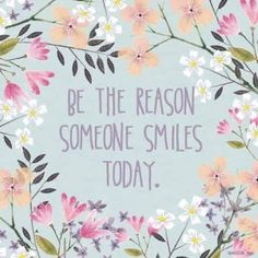 """""""Be the reason someone smiles today."""" #encouragement #motivation #kindness #compassion"""