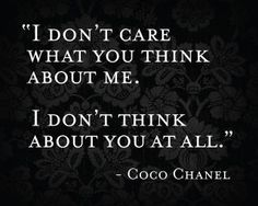 I adore this woman. Coco Chanel was a woman that wore pants when women wore dresses. Smoked cigarettes and had affairs with all kinds of men. Coco Chanel was a rebel. Coco Chanel was a the original bad girl all while wearing pearls. Great Quotes, Quotes To Live By, Me Quotes, Funny Quotes, Inspirational Quotes, Famous Quotes, Bride Quotes, Wisdom Quotes, I Dont Care Quotes