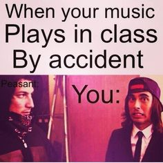 one time my headphones got disconnected from my ipod and i was blasting pierce the veil during our silent reading time. whoops. your welcome XD