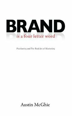 BRAND is a four letter word: Positioning and The Real Art of Marketing by Austin McGhie. $9.56. 285 pages. Publisher: Advantage Media Group (April 15, 2012)