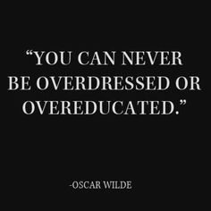 Morning. You can never be overdressed or overeducated . . #quote #quotes #quotesoftheday #quotestags #love #quotestoliveby #quoteoftheday #life #instagood #quotestagram #motivation #like4like #instadaily #quotesdaily #words #lifequotes #quotesandsayings #quotesaboutlife #likeforlike #instaquote #inspirationalquotes #inspiration #qotd #motivationalquotes #picoftheday #photooftheday #lovequotes #instamood #instalike #wordsofwisdom