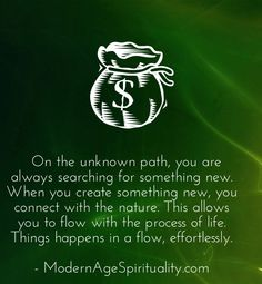 On the unknown path, you are always searching for something new. When you create something new, you connect with the nature. This allows you to flow with the process of life. Things happens in a flow, effortlessly. Surrender Quotes, Something New, Searching, Flow, Connection, Spirituality, Shit Happens, Create, Nature