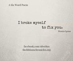 I broke myself to fix you #ASixWordPoem