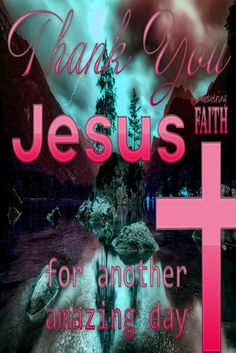 Thank You Jesus - For Another Amazing Day