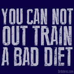 You can not out train a bad diet