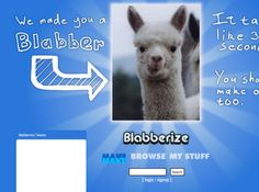 blabberize pictures.  Make the mouth move and record a voice.  Awesome!