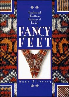 Fancy Feet: Traditional Knitting Patterns of Turkey: Anna Zilboorg: 9780937274750: Amazon.com: Books
