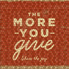 The More You Give :)