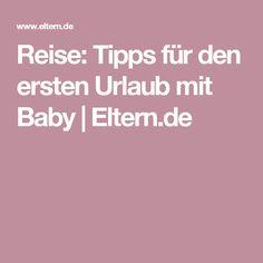 Reise: Tipps für den ersten Urlaub mit Baby | Eltern.de