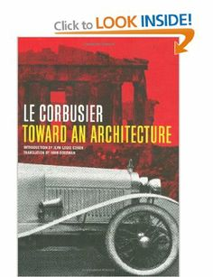Toward an Architecture: Amazon.co.uk: Le Corbusier, Jean-Louis Cohen, John Goodman: Books