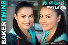 Join us for 5 Minute Workouts that we will be posting every week! Follow us on Pinterest and you can work out anywhere, even in your own home! If you want to watch the videos that go along with any of these 5 minute workouts posted on here, you can watch on our youtube channel! www.youtube.com/BakerTwins - The Baker Twins