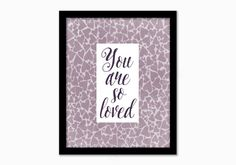 You are so loved. Inspirational print. by GrapevineDesignShop