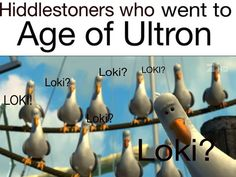 This was me. I asked my sister, See Loki anywhere? She's like no and I got really sad. I wanted to see him!