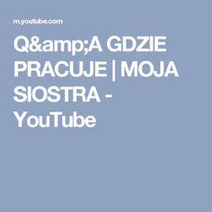 Q&A GDZIE PRACUJE   MOJA SIOSTRA - YouTube