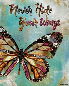 Never Hide Your Wings by Jennifer Lambein. Art, Artist, Butterfly, Spring, Summer, Quote, Typography, Pattern, Watercolor, Painting, Mixed Media, Collage, Art Licensing, Home Decor, Blue, Colorful, Nature, Inspiring, Inspirational
