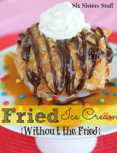 Fried Ice Cream Without the Fried. Ingredients: cornflakes crereal, coconut, sugar, butter, corn syrup, cinnamon, vanilla ice cream, whipped cream & hot fudge to top