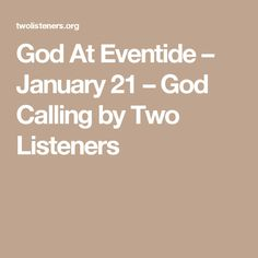 God At Eventide – January 21 – God Calling by Two Listeners