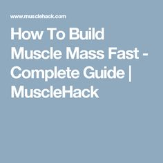 How To Build Muscle Mass Fast - Complete Guide | MuscleHack