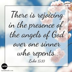 There is rejoicing in the presence of the angels of God!