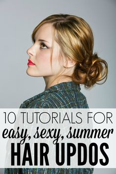 Whether you're going to a wedding, planning a night out with the girls, or just want to feel good about yourself while you're pushing your kids on the swings, these tutorials for easy, sexy, summer hair updos are just what you need!