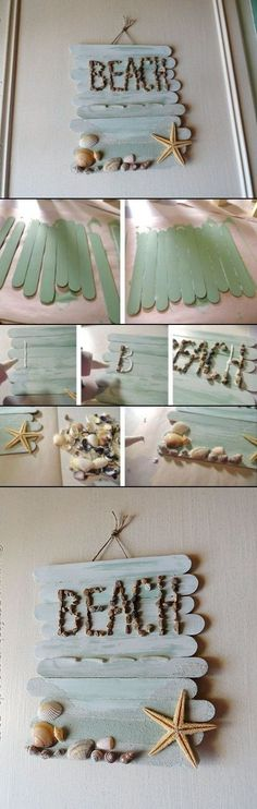 "Info from mostlovely site: you'll need craft sticks, glue and a paintbrush, pebbles, seashells and a starfish, sand. Paint craft sticks, glue them all together. Use white craft glue to write the word ""beach"" and gently press the pebbles into the glue. Spread some glue with a paintbrush to the bottom of the plaque where you want the sand to be. Cover the glued area with sand and let sit for a few minutes before shaking off the excess. Glue seashells and a starfish to the bottom along the…"