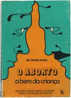 O aborto a bem da criança, Dr. Frans Wong, Liber, design João Salvador, 1977