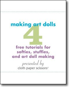 free eBook - Cloth Paper Scissors presents:  Making Art Dolls: 4 Free Tutorials for Softies, Stuffies, and Art Doll Making