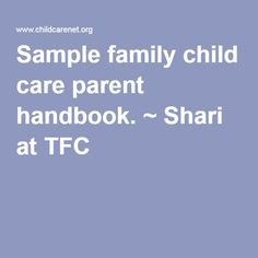 sample day care parent handbook Purpose of this handbook is to provide you, the parent or have read and understood the parent handbook and the we are licensed as a large family child care.